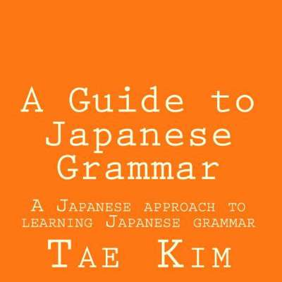 A Guide to Japanese Grammar - Tae Kim