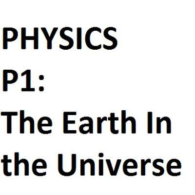 (GCSE - OCR) P1: The Earth In The Universe