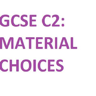 (GCSE - OCR) C2: Material Choices