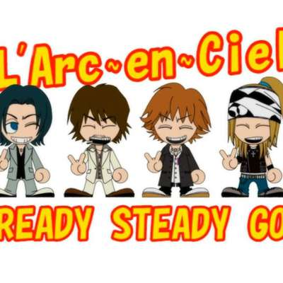 """READY STEADY GO"" L'Arc~en~Ciel"