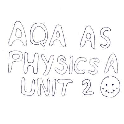 AQA AS Physics A Unit 2